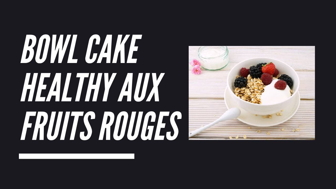 Bowl cake healthy aux fruits rouge