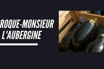 Croque monsieur à l'aubergine