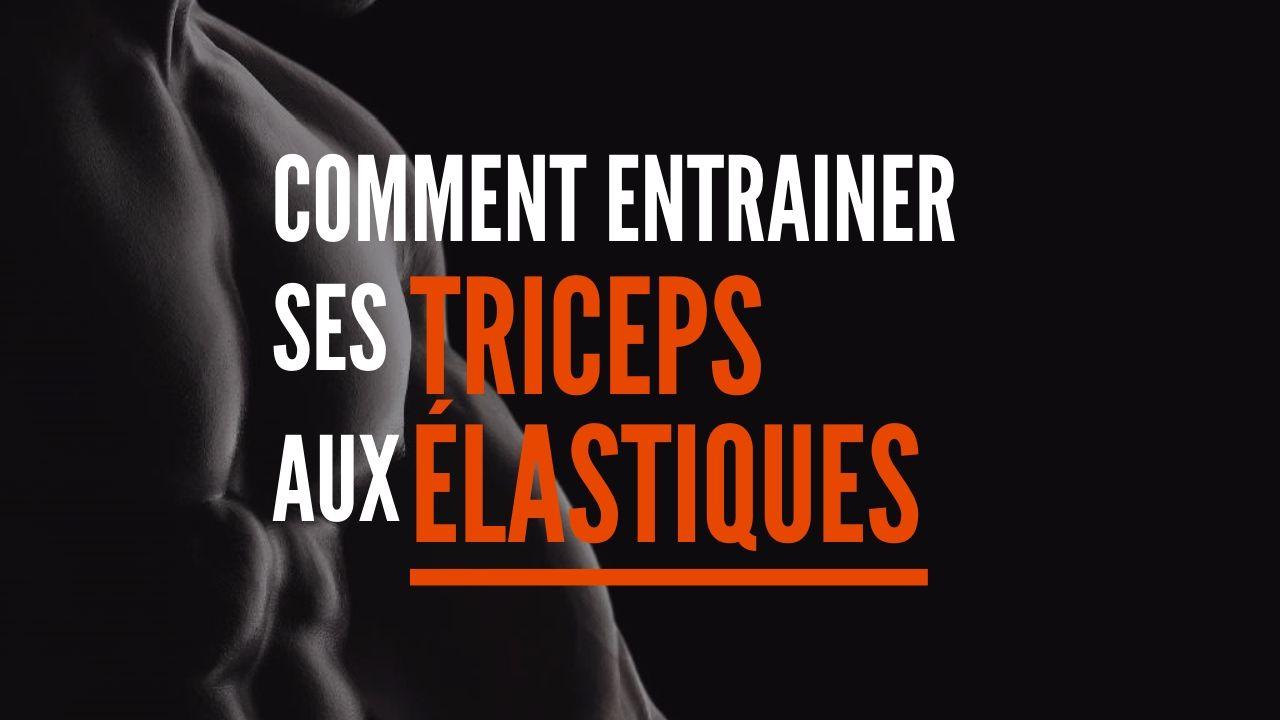 Comment entrainer ses triceps aux élastiques